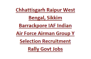 Chhattisgarh Raipur West Bengal, Sikkim Barrackpore IAF Indian Air Force Airman Group Y Selection Recruitment Rally Notification Govt Jobs