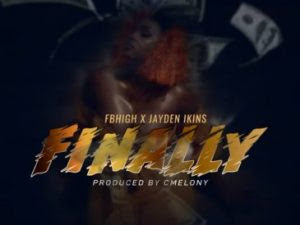 DOWNLOAD MP3: Fb High X Jayden Ikins- Finally