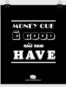 poster money que é good nóis num have