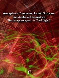 Amorphous computers, liquid software, and Artificial Chemistries: The strange computers in Tired Light 2 Cover