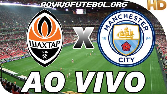 Assistir Shakhtar Donetsk x Manchester City Ao Vivo