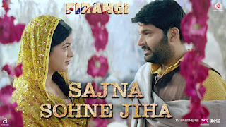 Sajna Sohne Jiha from Firangi: This song is in voice of Jyoti Nooran from Nooran Sisters in the composition Jatinder Shah while this love song is lyricsted by Dr.  Devendra Kafir Starring Kapil Sharma & Ishita Dutta.