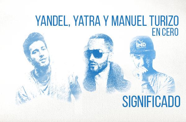 En Cero Significado de la Canción Yandel Sebastián Yatra Manuel Turizo.
