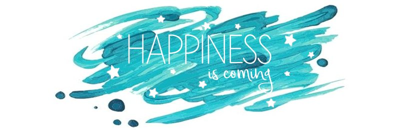 Happiness is coming !