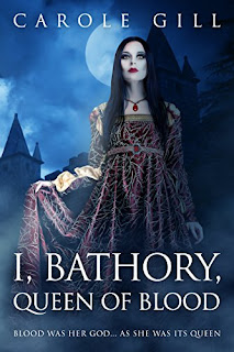 I, BATHORY, QUEEN OF BLOOD by Carole Gill