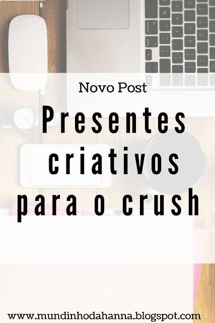 Presentes criativos para o crush