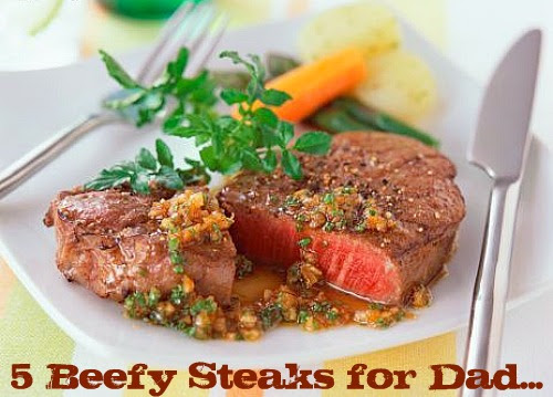 5 Beefy Steaks for Dad...