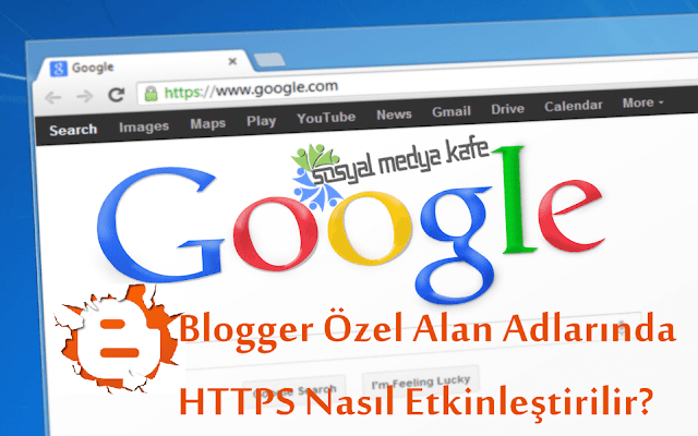 Blogger Özel Alan Adlarında HTTPS nasil etkinleştirilir