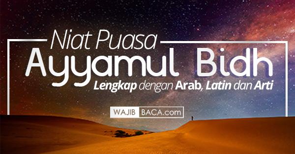 Niat Puasa Ayyamul Bidh Lengkap Dengan Arab, Latin dan Artinya