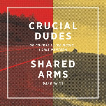 <center>Crucial Dudes & Shared Arms - Split 7'' (2012)</center>