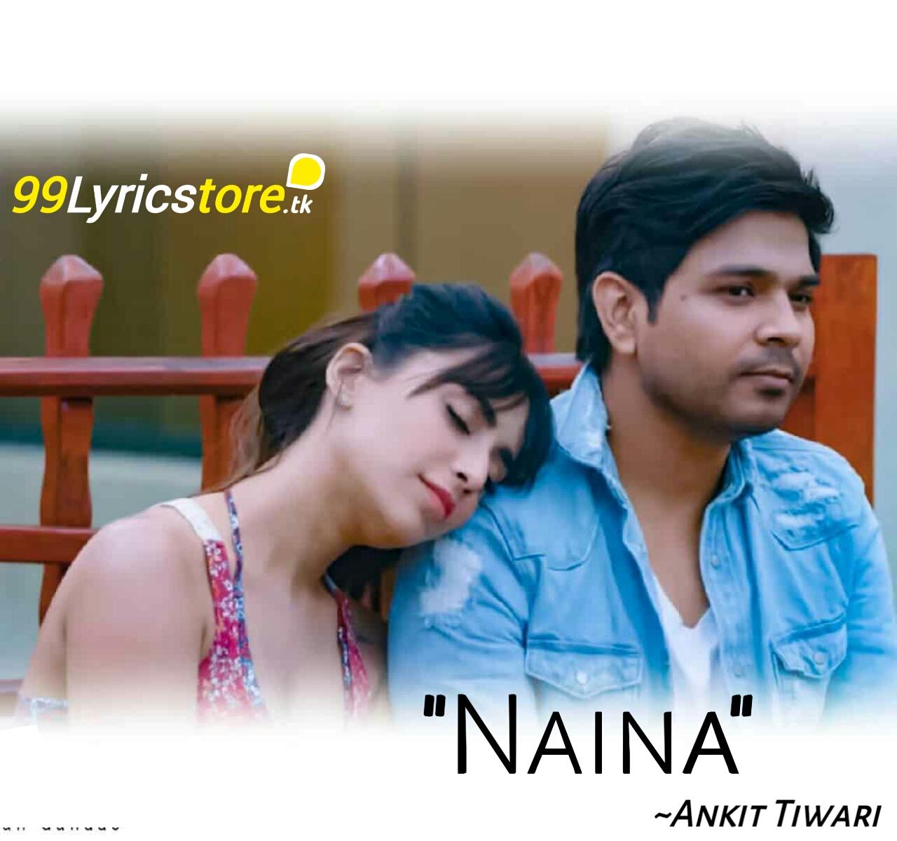 Ankit Tiwari Naina lyrics, Ankit Tiwari Album Song Lyrics, Latest Song Lyrics 2018, Hindi Sing Lyrics, Hindi Bollywood Album Song Lyrics