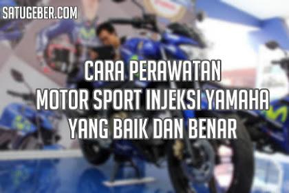 10 Perawatan Motor Sport Injeksi Yamaha yang Baik dan Benar