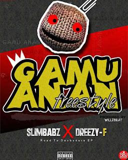 IMG-20170108-WA0003 MUSIC: Slimbabz X Dreezy F  – Gamu Anan (Freestyle)