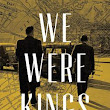 Book Review: We Were Kings by Thomas O' Malley
