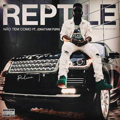 Reptile feat. Jonathan Puma - Não tem como [Download] 2018 baixar nova musica descarregar lançou disponibilizou