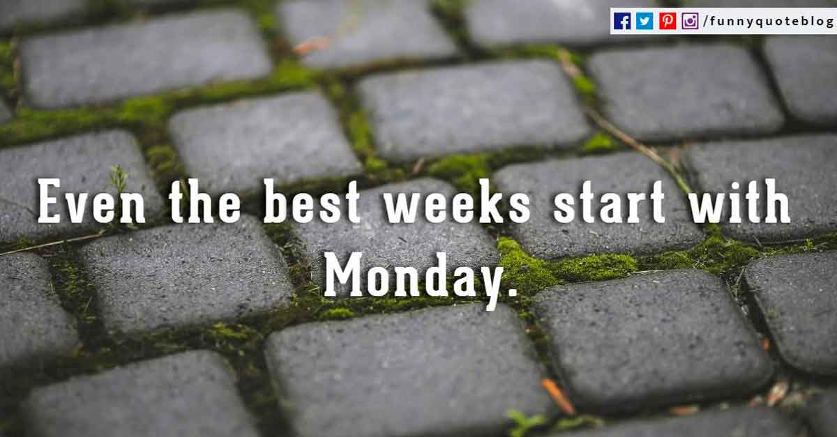 Even the best weeks start with Monday.
