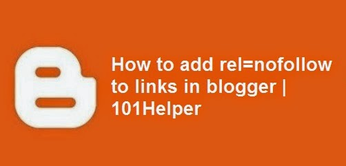 How to add rel=nofollow to links in blogger | 101Helper : Blogger tips, blogger tricks, blogger gadgets / widgets, blogger help