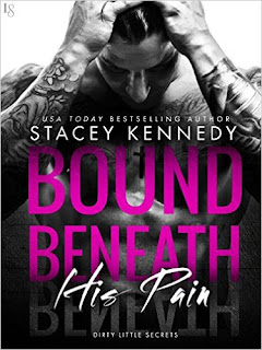 Bound Beneath His Pain: A Dirty Little Secrets Novel by Stacey Kennedy