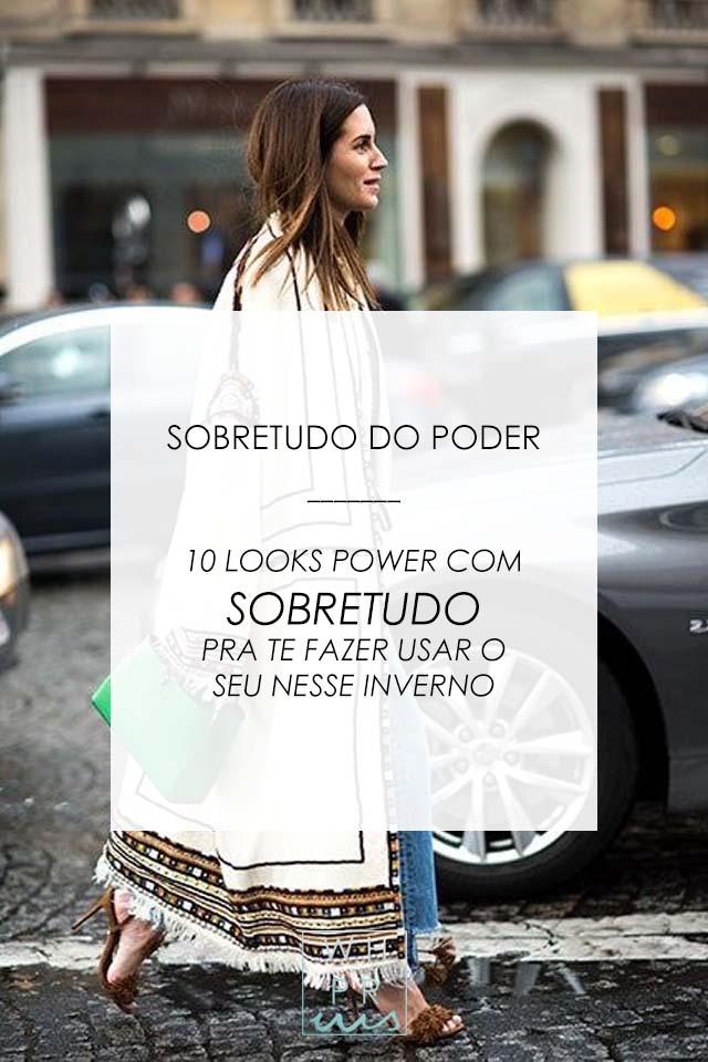 SOBRETUDO DO PODER | 10 LOOKS POWER COM SOBRETUDO PRA TE FAZER USAR O SEU NESSE INVERNO