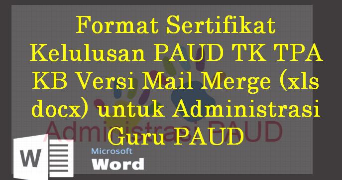 Format Sertifikat Kelulusan Paud Tk Tpa Kb Versi Mail Merge Xls Docx Untuk Administrasi Guru Paud Paud Pedia
