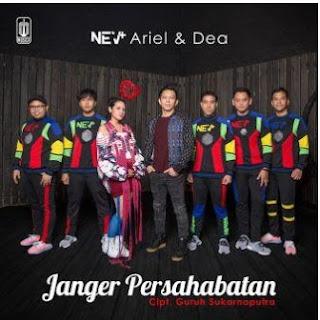Lirik Lagu NEV+ Ariel & Dea - Janger Persahabatan