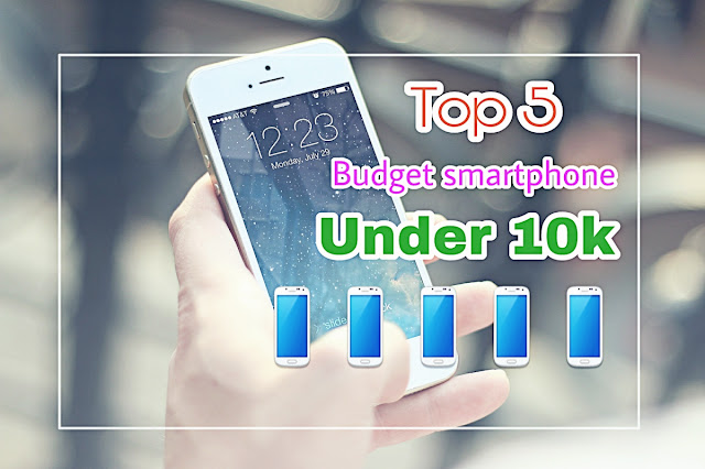 Top 5 Best Budget Smartphone Under 10000 India,best budget smartphone under 10000 hindi,best android phones under 10000,best camera phone under 10000 rupees