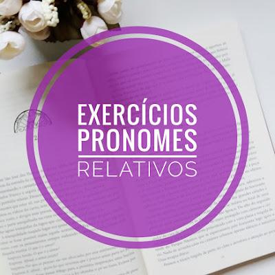 Língua Portuguesa: Pronome Relativo - Exercícios com Gabarito