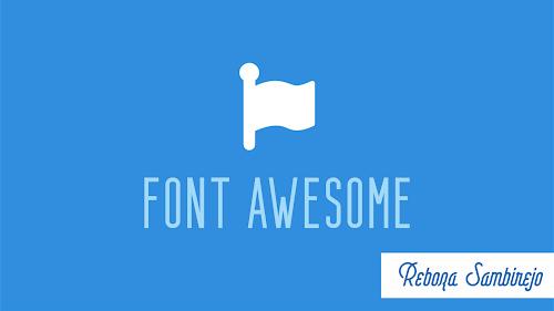 Cara Memasang Font Awesome 5.5 Terbaru di Blogger