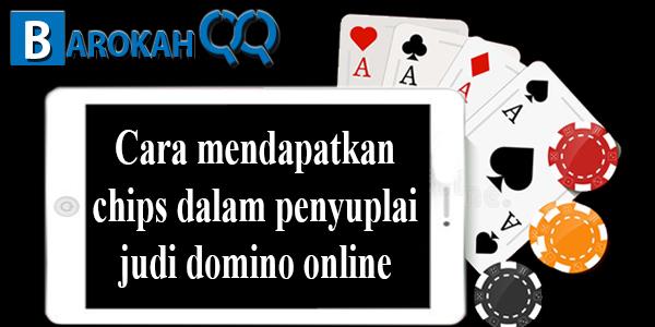 Cara mendapatkan chips dalam penyuplai judi domino online