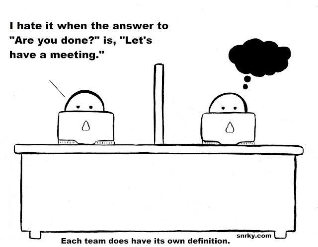 "Snarky: I hate it when the answer to ""Are you done?"" is, ""Let's have a meeting."""