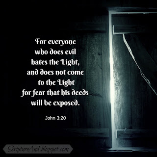 John 3:20 Every sinner hates to be exposed. | scriptureand.blogspot.com