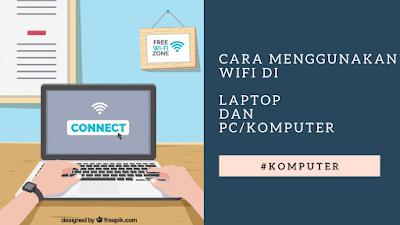 Cara Menggunakan wifi di laptop dan PC/komputer