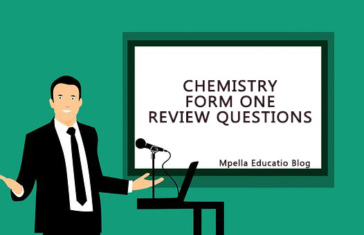 CHEMISTRY FORM ONE REVIEW QUESTIONS