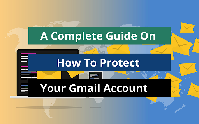 A Complete Guide On How To Protect Your Gmail Account
