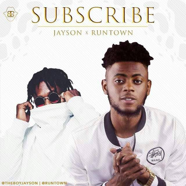 Jayson – Subscribe ft. Runtown (Prod. Princeton) mp3made.com.ng