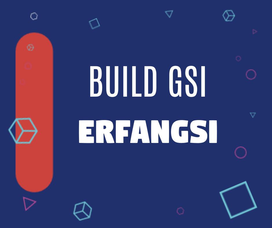 How To Port OEM Specific ROMs as GSI Using ErfanGSI Tool