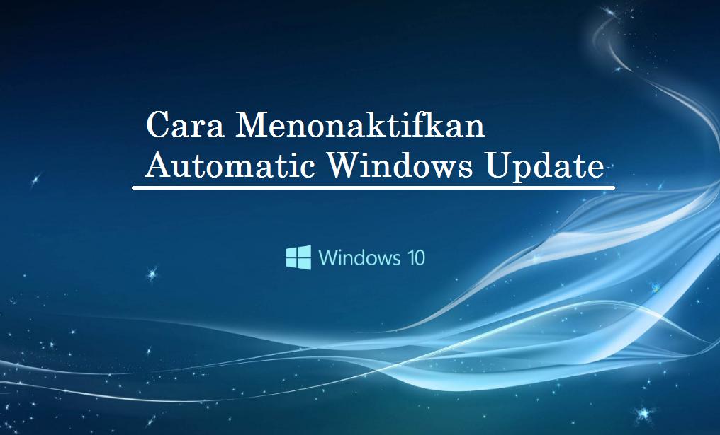 Cara Menonaktifkan Automatic Update di Windows 10 ~ Blog ...
