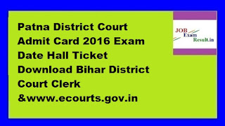 Patna District Court Admit Card 2016 Exam Date Hall Ticket Download Bihar District Court Clerk &www.ecourts.gov.in