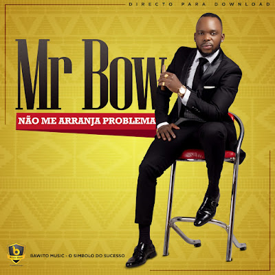 Mr. Bow - Não Me Arranja Problema (2018) [Download]