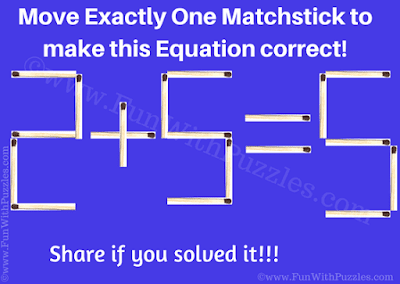 This is an easy matchstick puzzle for school going children in which you have to make the given equation correct by moving just one matchstick