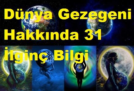 Dünya Gezegeni Hakkında 31 İlginç Bilgi