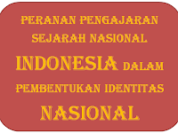 Peranan Pengajaran Sejarah Nasional Dalam Pembentukan Identitas Nasional-Indonesia