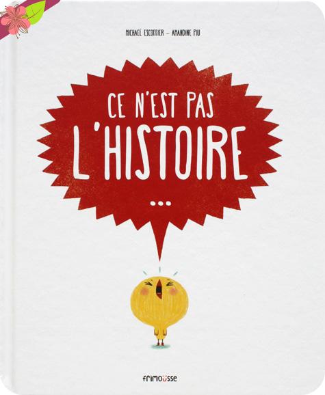 Ce n'est pas l'histoire... de Michaël Escoffier et Amandine Piu - éditions Frimoüsse