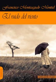 El ruido del viento es la primera novela de Francisco Monteagudo