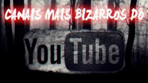 Os canais mais assustadores e estranhos do YouTube