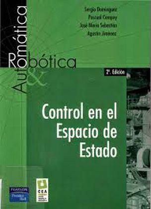 Control en el espacio de estado, 2da Edición – Sergio Domínguez, Pascual Campoy, José María Sebastián y Agustín Jiménez
