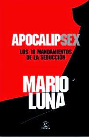 Apocalípsex. Los 10 mandamientos de la seducción - Mario Luna