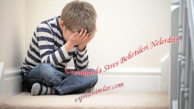 Çocuklarda Stresin Belirtileri Nelerdir? - www.viphanimlar.com