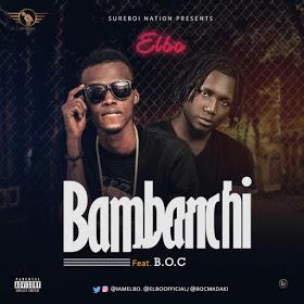 Hot New Music: Elbo - Banbanci Feat. B.O.C | @BocMadaki