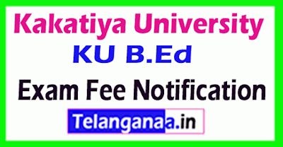 Kakatiya University  KU B.Ed Exam Fee Notification